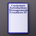 CUSTOMER SATISFACTION MGMT. FRONTIERS IV