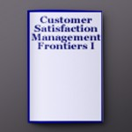 CUSTOMER SATISFACTION MGMT. FRONTIERS I