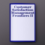 CUSTOMER SATISFACTION MGMT. FRONTIERS II