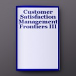 CUSTOMER SATISFACTION MGMT. FRONTIERS III